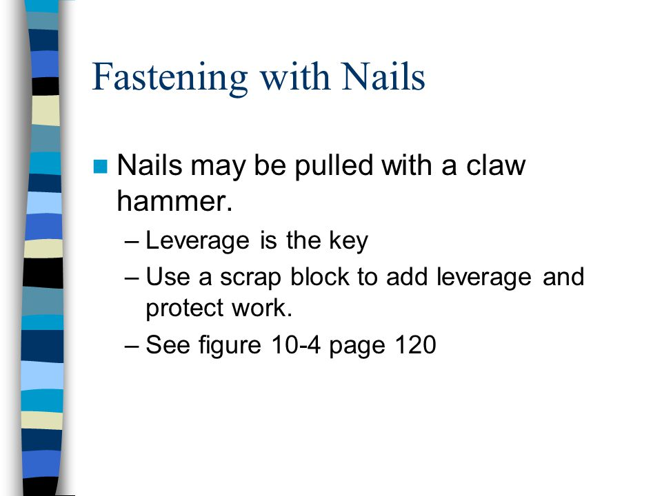 Fastening with Nails Nails may be pulled with a claw hammer.