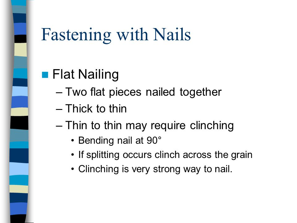 Fastening with Nails Flat Nailing Two flat pieces nailed together