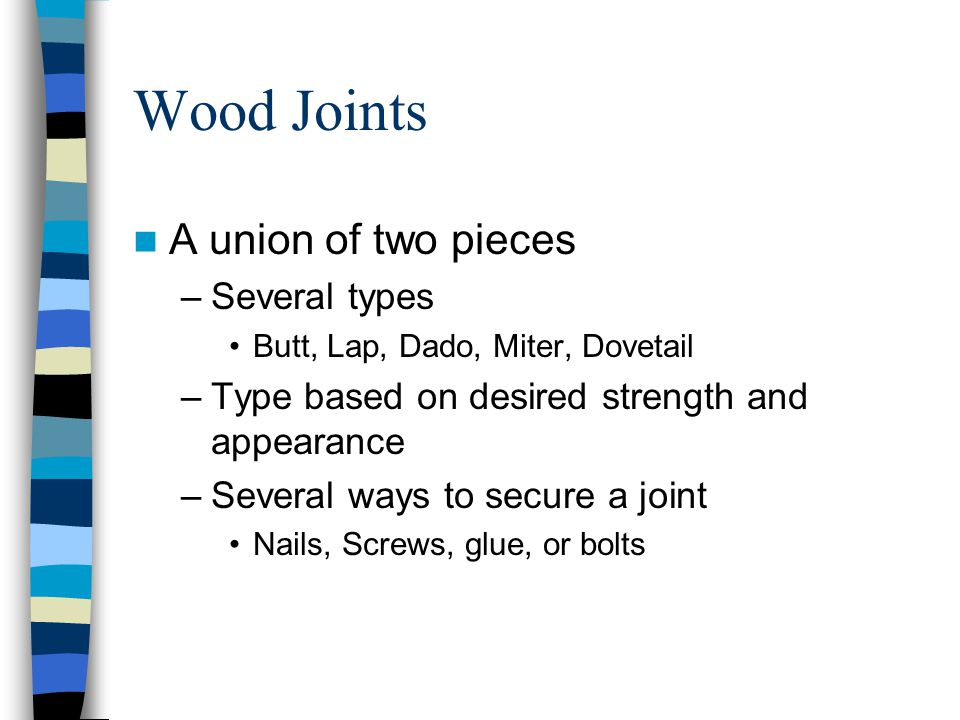 Wood Joints A union of two pieces Several types