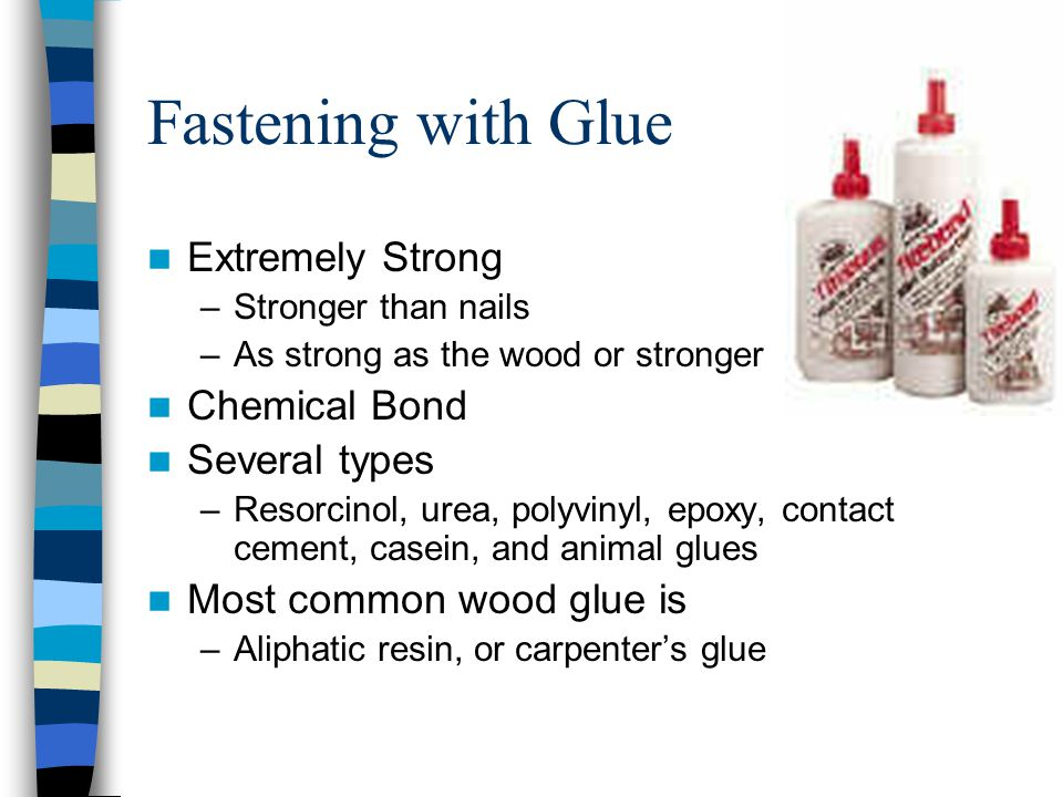 Fastening with Glue Extremely Strong Chemical Bond Several types