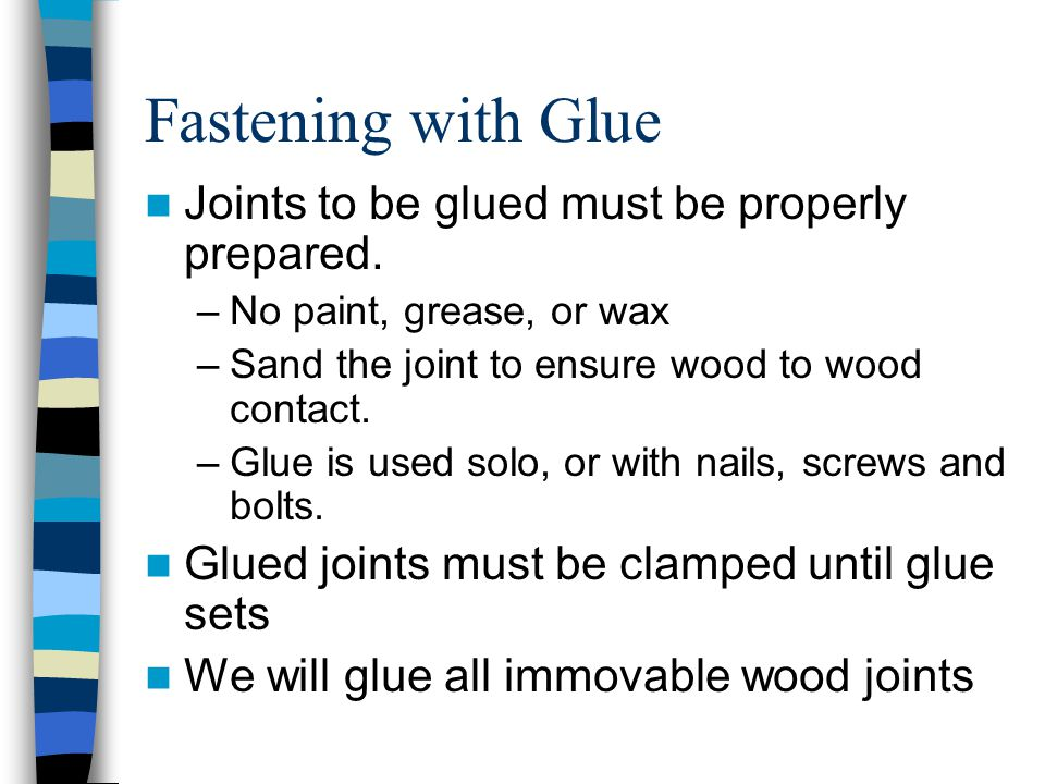 Fastening with Glue Joints to be glued must be properly prepared.