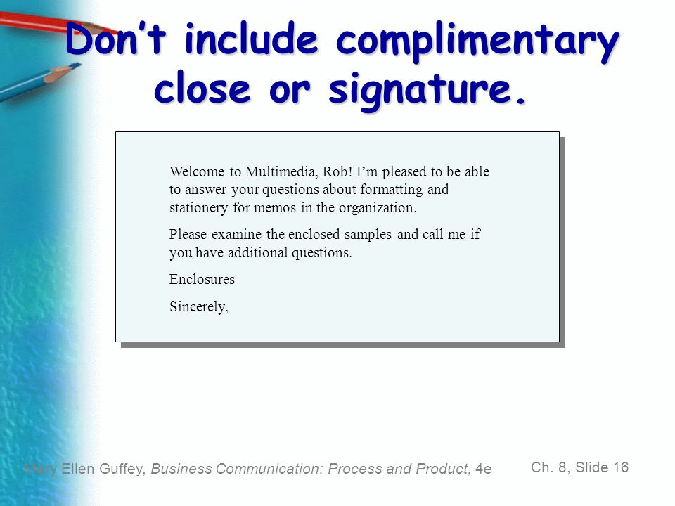Don't include complimentary close or signature.