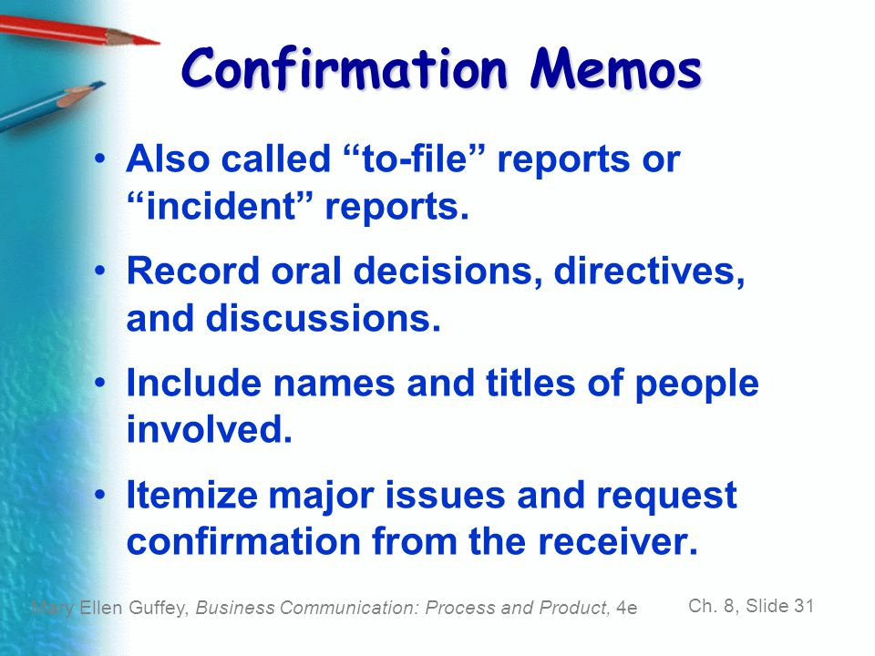 Confirmation Memos Also called to-file reports or incident reports. Record oral decisions, directives, and discussions.