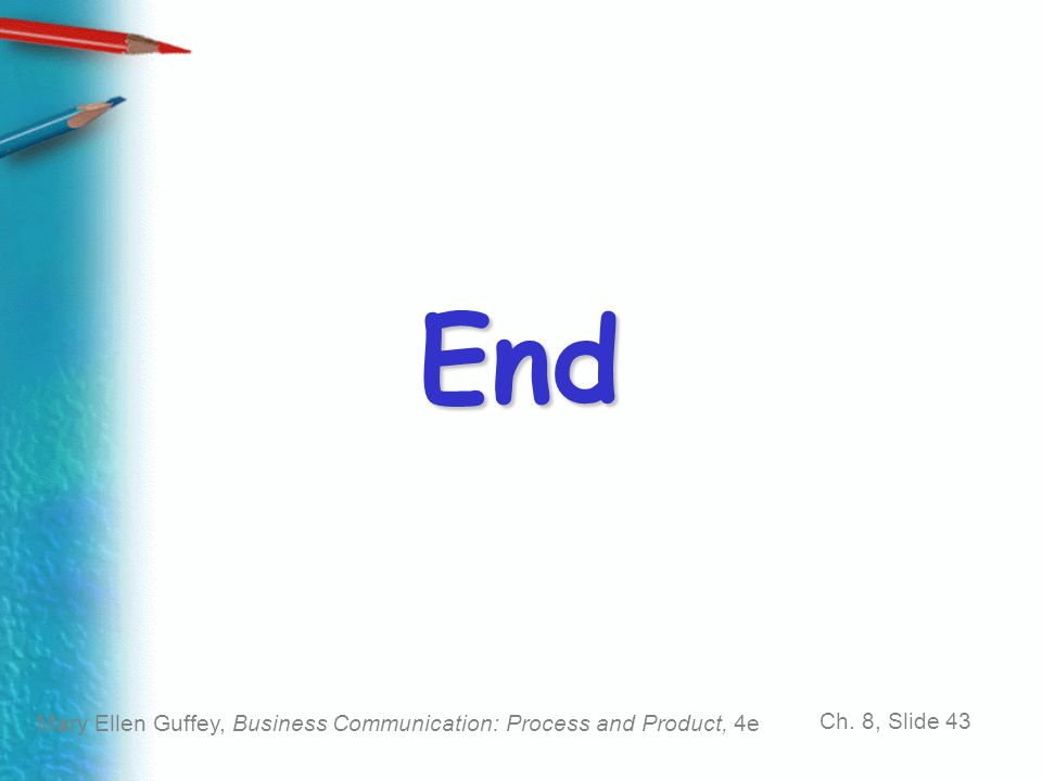 End Mary Ellen Guffey, Business Communication: Process and Product, 4e