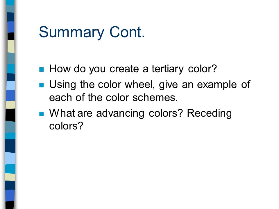 Summary Cont. How do you create a tertiary color
