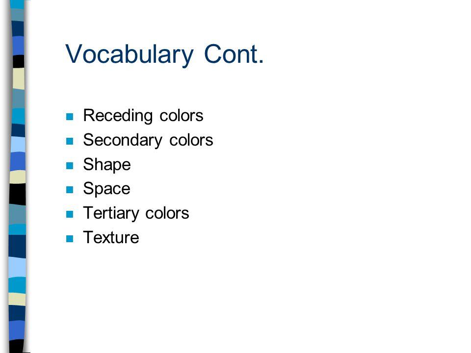 Vocabulary Cont. Receding colors Secondary colors Shape Space