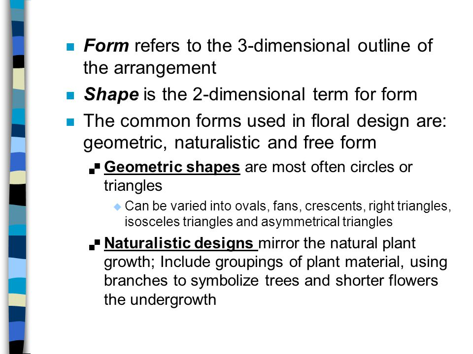 Form refers to the 3-dimensional outline of the arrangement