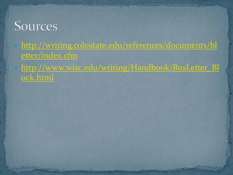 Sources http://writing.colostate.edu/references/documents/bl etter/index.cfm.