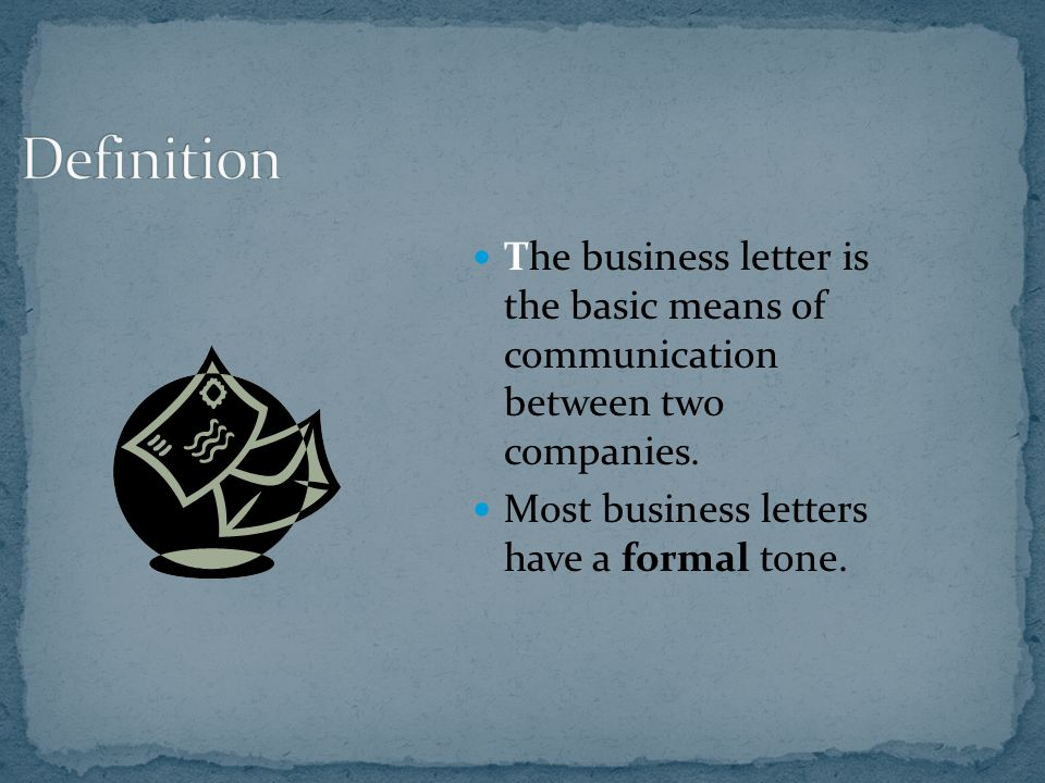 Definition The business letter is the basic means of communication between two companies.