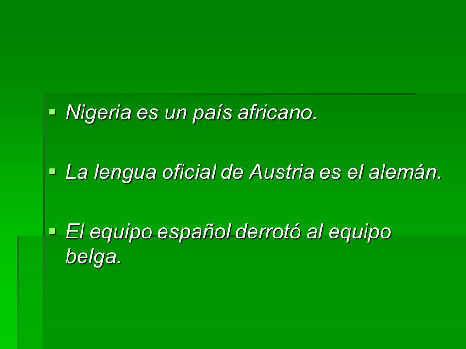 Nigeria es un país africano.