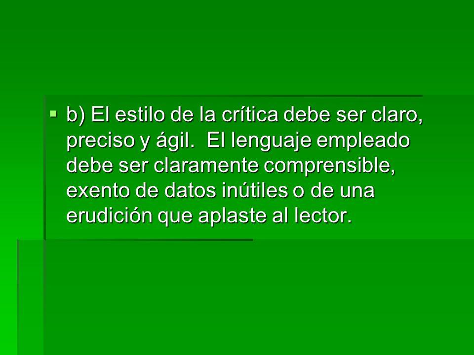 b) El estilo de la crítica debe ser claro, preciso y ágil