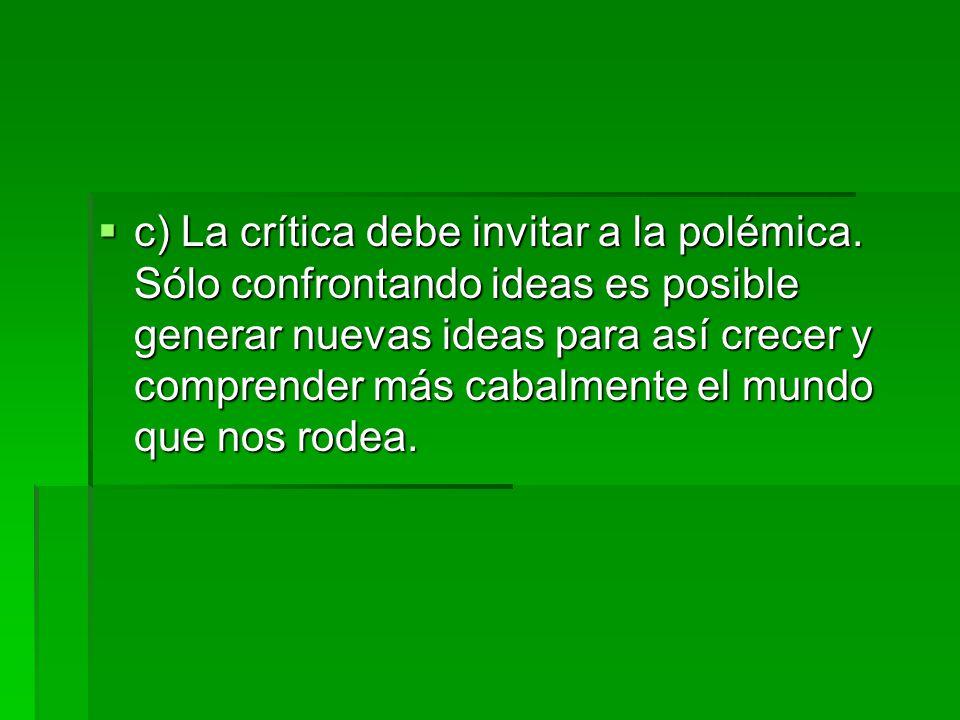 c) La crítica debe invitar a la polémica