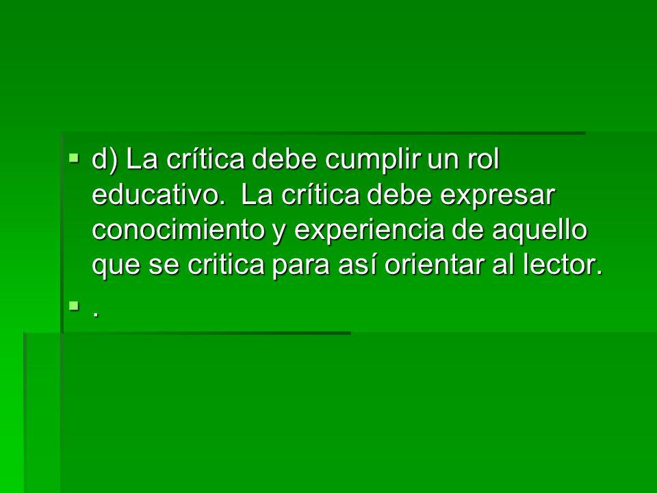 d) La crítica debe cumplir un rol educativo