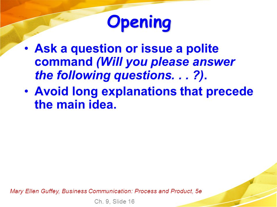 Opening Ask a question or issue a polite command (Will you please answer the following questions. . . ).