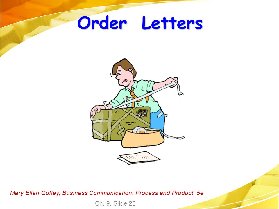 Order Letters Mary Ellen Guffey, Business Communication: Process and Product, 5e