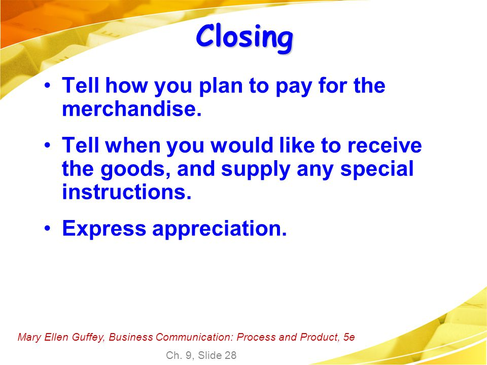 Closing Tell how you plan to pay for the merchandise.