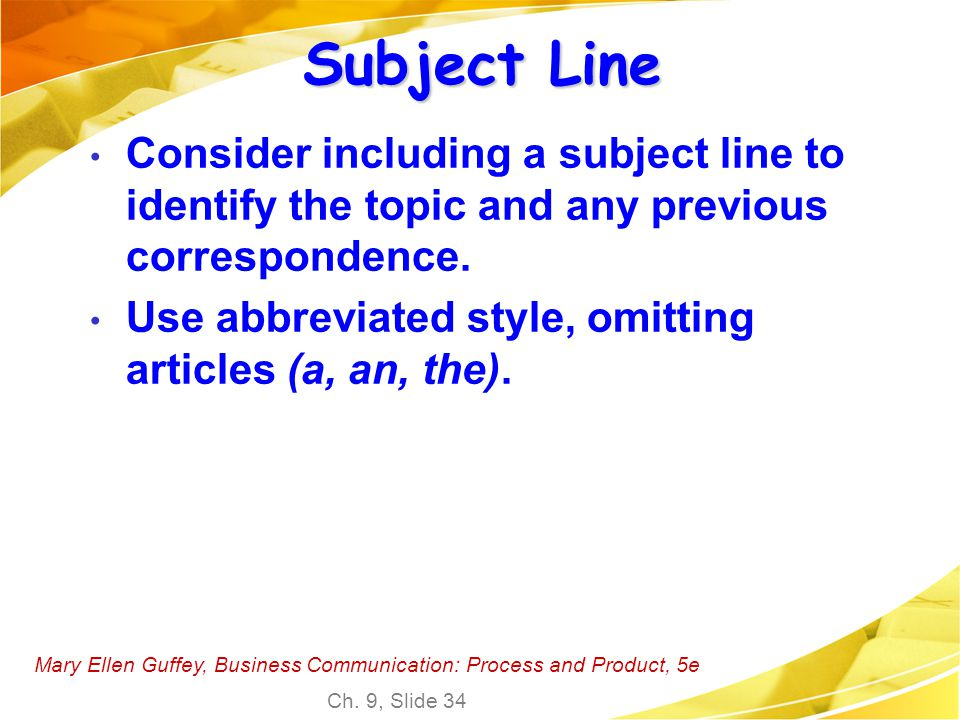 Subject Line Consider including a subject line to identify the topic and any previous correspondence.