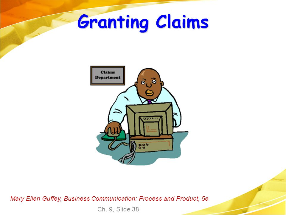 Granting Claims Mary Ellen Guffey, Business Communication: Process and Product, 5e