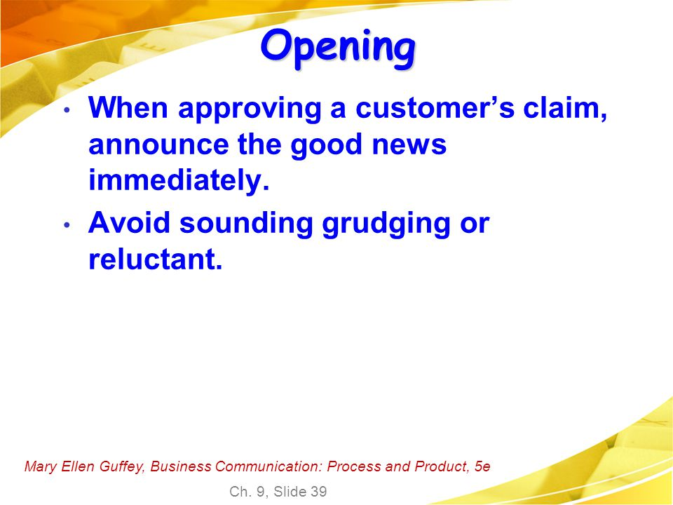 Opening When approving a customer's claim, announce the good news immediately. Avoid sounding grudging or reluctant.