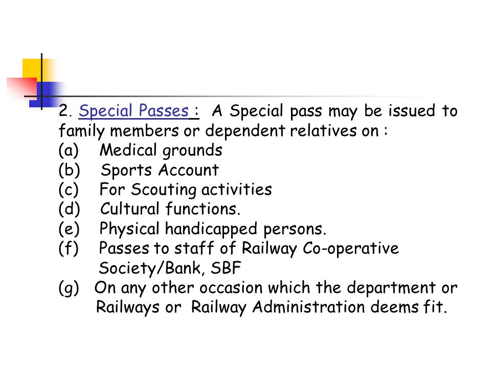 2. Special Passes : A Special pass may be issued to family members or dependent relatives on :