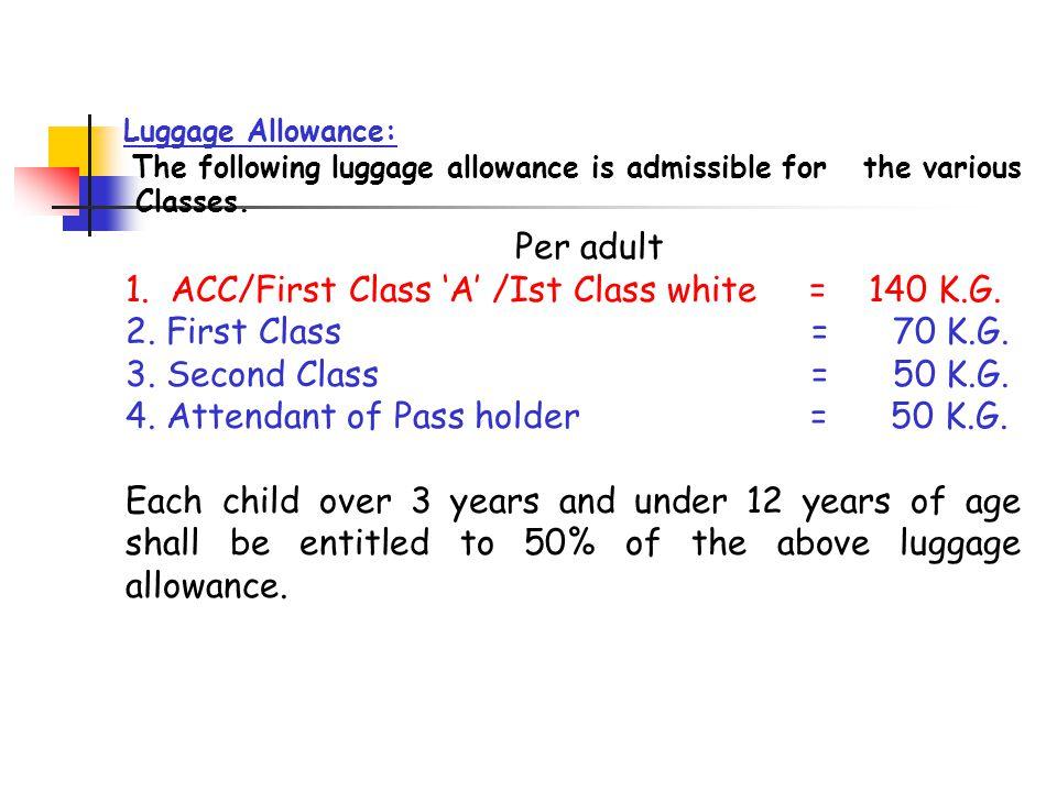1. ACC/First Class 'A' /Ist Class white = 140 K.G.