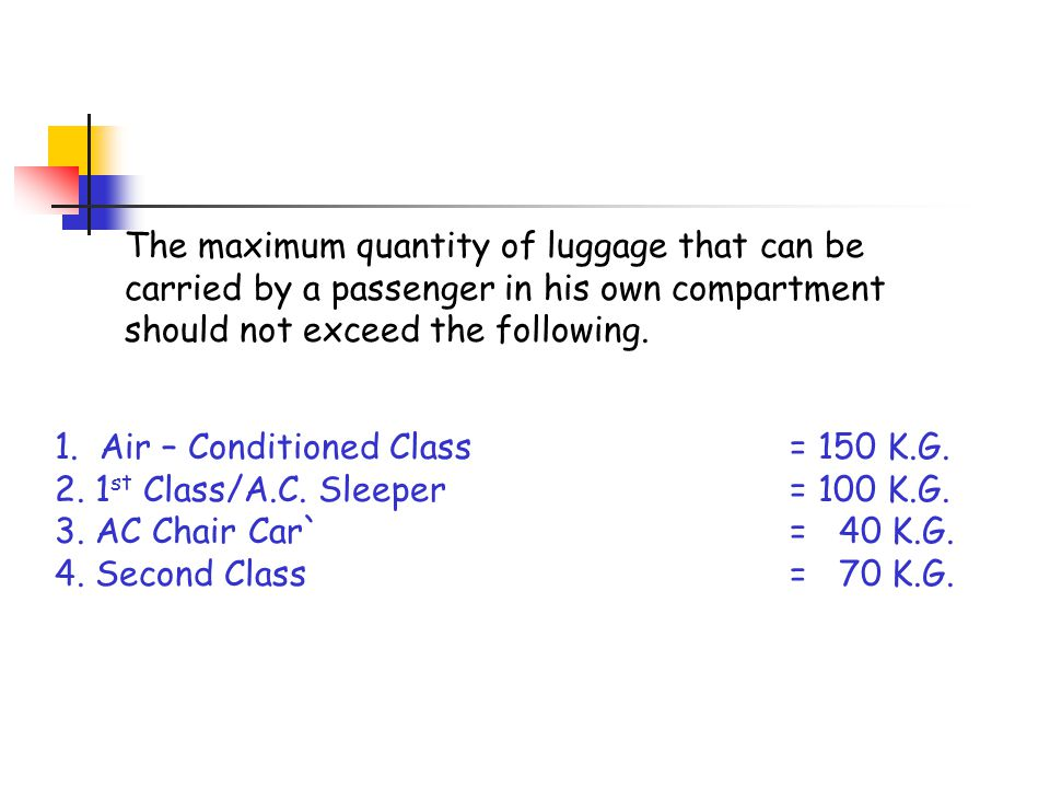 The maximum quantity of luggage that can be carried by a passenger in his own compartment should not exceed the following.