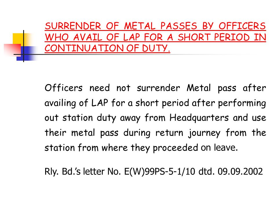 SURRENDER OF METAL PASSES BY OFFICERS WHO AVAIL OF LAP FOR A SHORT PERIOD IN CONTINUATION OF DUTY.