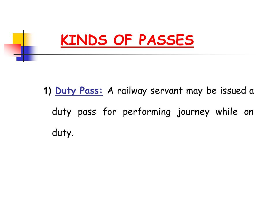 KINDS OF PASSES 1) Duty Pass: A railway servant may be issued a duty pass for performing journey while on duty.