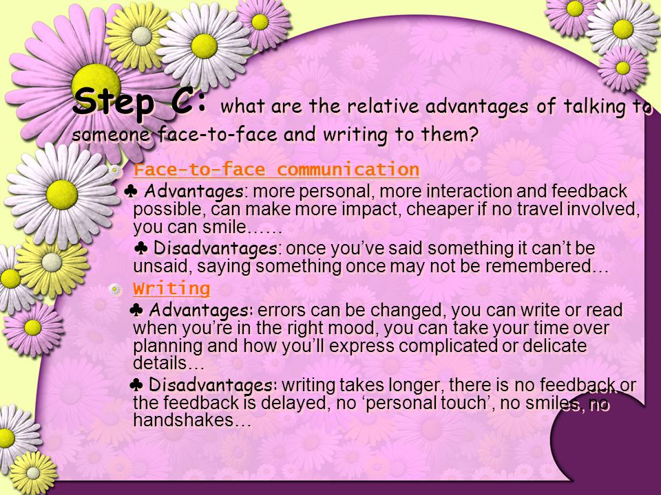 Step C: what are the relative advantages of talking to someone face-to-face and writing to them