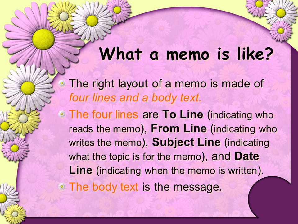 What a memo is like The right layout of a memo is made of four lines and a body text.