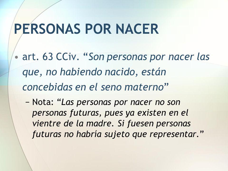 PERSONAS POR NACER art. 63 CCiv. Son personas por nacer las que, no habiendo nacido, están concebidas en el seno materno