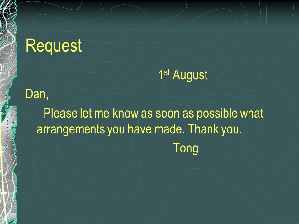 Request 1st August. Dan, Please let me know as soon as possible what arrangements you have made. Thank you.