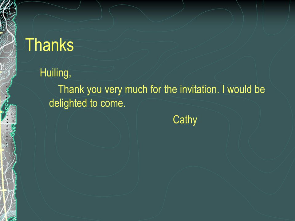 Thanks Huiling, Thank you very much for the invitation. I would be delighted to come. Cathy