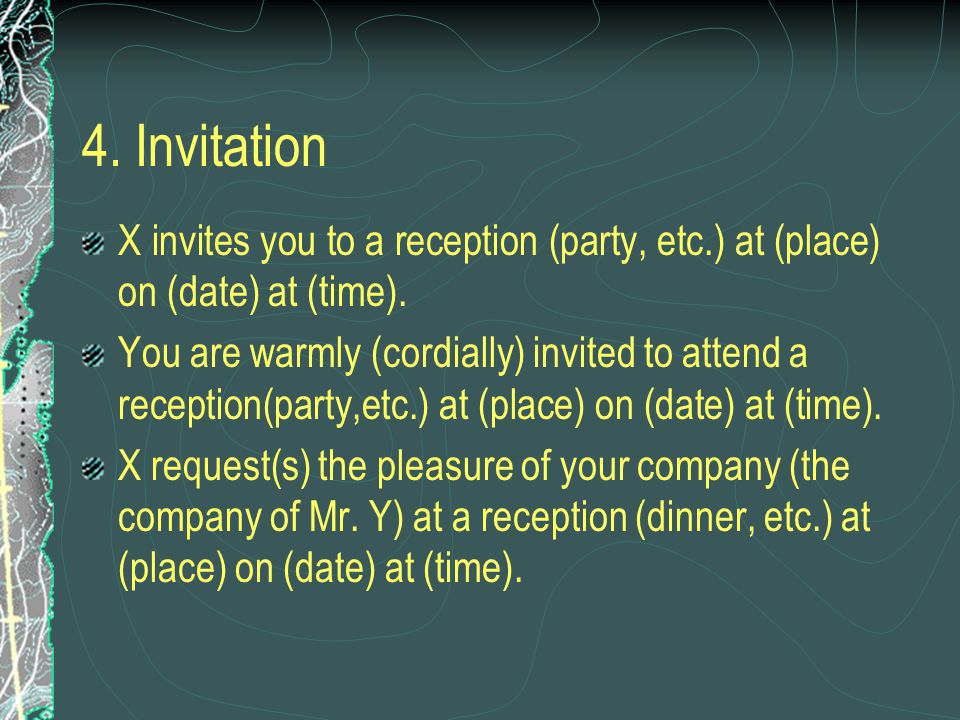 4. Invitation X invites you to a reception (party, etc.) at (place) on (date) at (time).