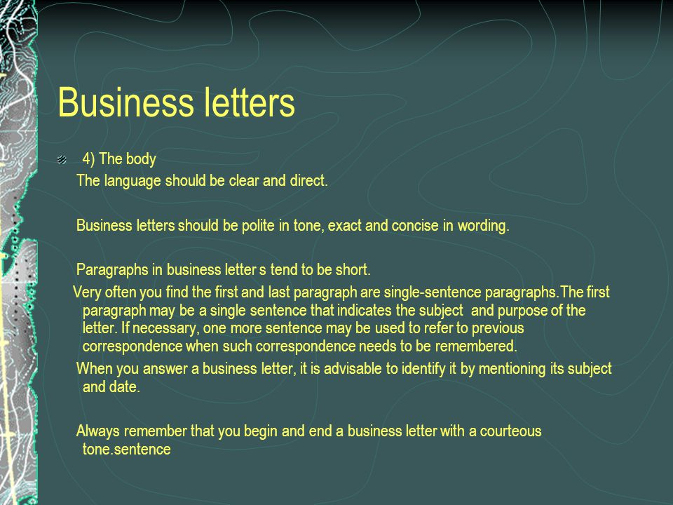 Business letters 4) The body The language should be clear and direct.