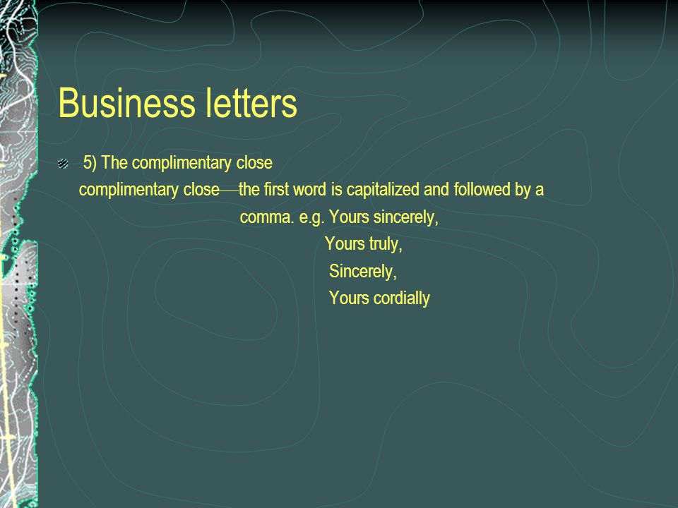 Business letters 5) The complimentary close