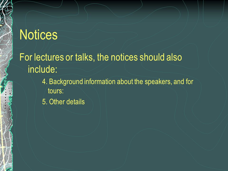 Notices For lectures or talks, the notices should also include: