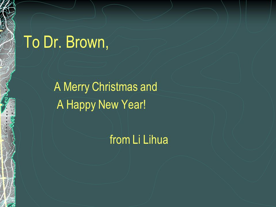 To Dr. Brown, A Merry Christmas and A Happy New Year! from Li Lihua