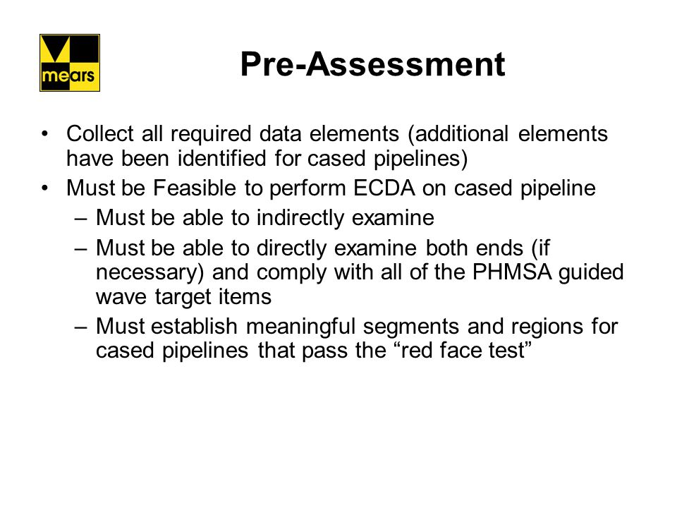Pre-Assessment Collect all required data elements (additional elements have been identified for cased pipelines)