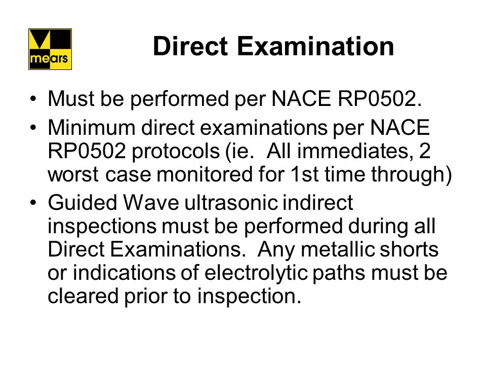 Direct Examination Must be performed per NACE RP0502.