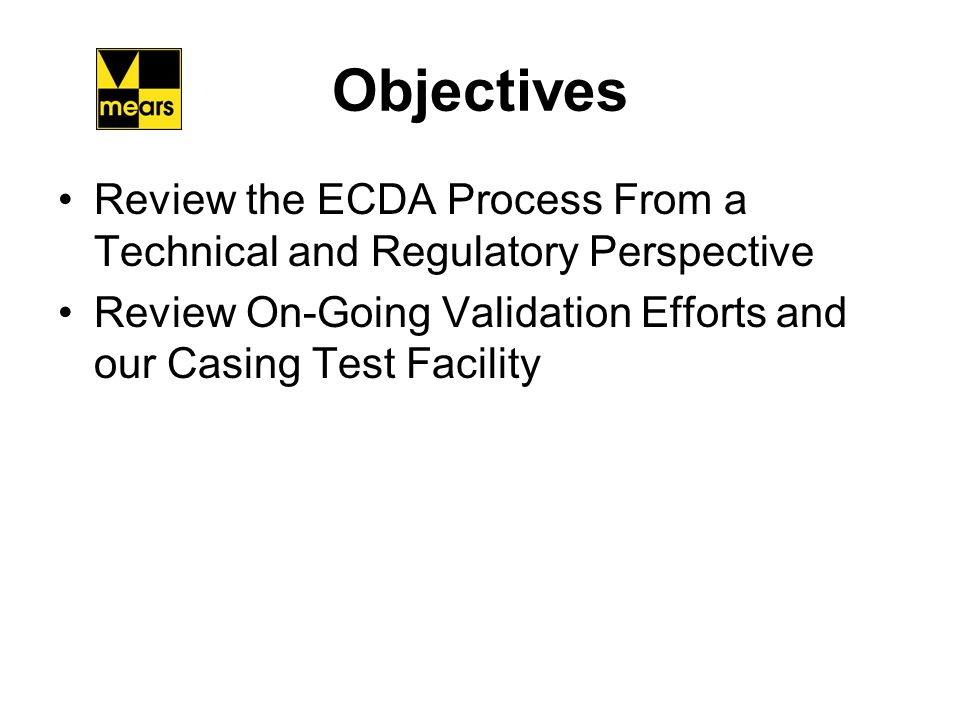 Objectives Review the ECDA Process From a Technical and Regulatory Perspective.