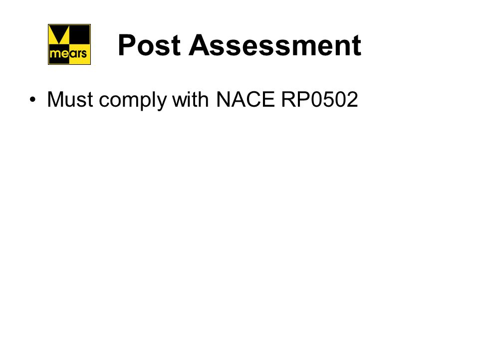 Post Assessment Must comply with NACE RP0502