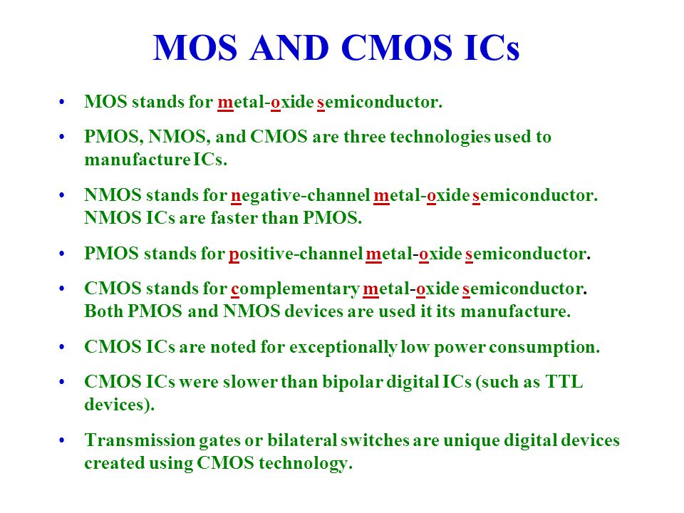 MOS AND CMOS ICs MOS stands for metal-oxide semiconductor.