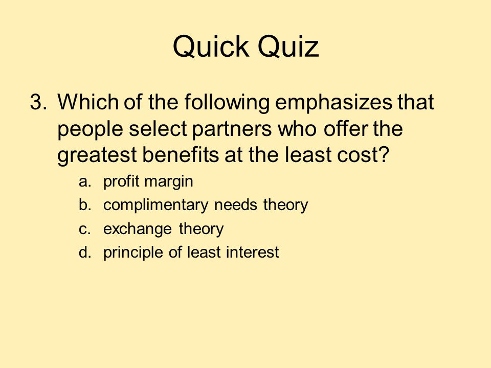 Quick Quiz Which of the following emphasizes that people select partners who offer the greatest benefits at the least cost