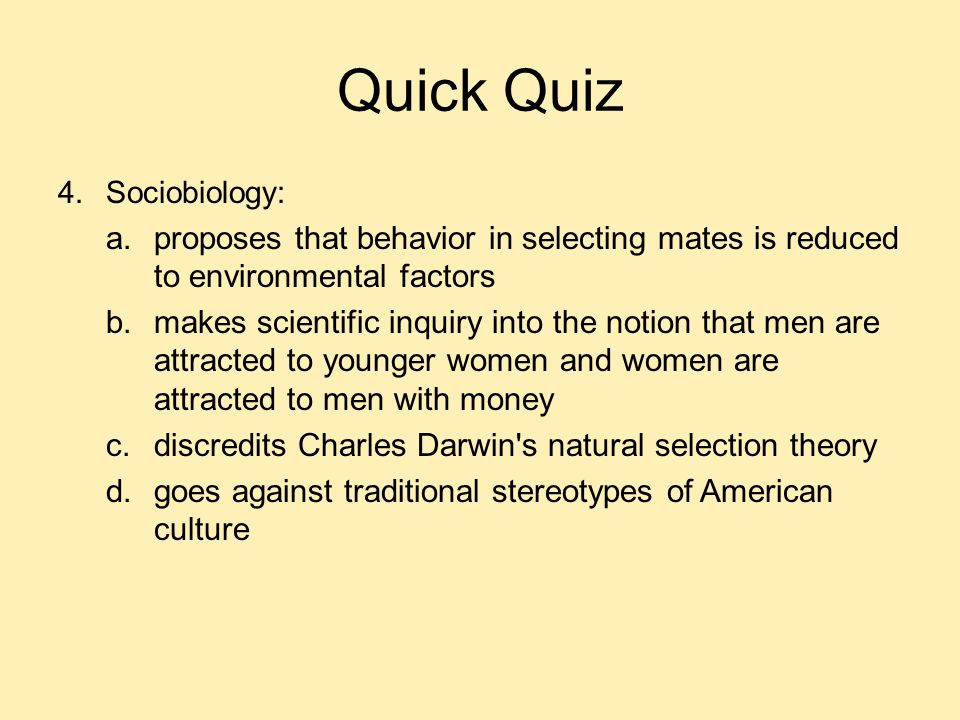 Quick Quiz Sociobiology: proposes that behavior in selecting mates is reduced to environmental factors.
