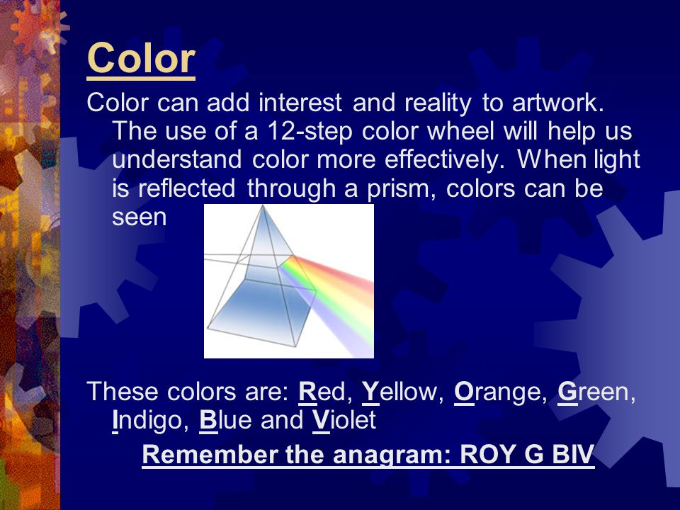 Remember the anagram: ROY G BIV