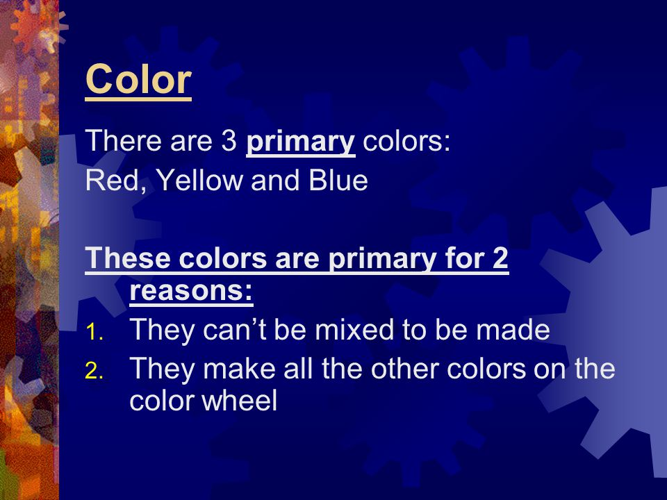 Color There are 3 primary colors: Red, Yellow and Blue