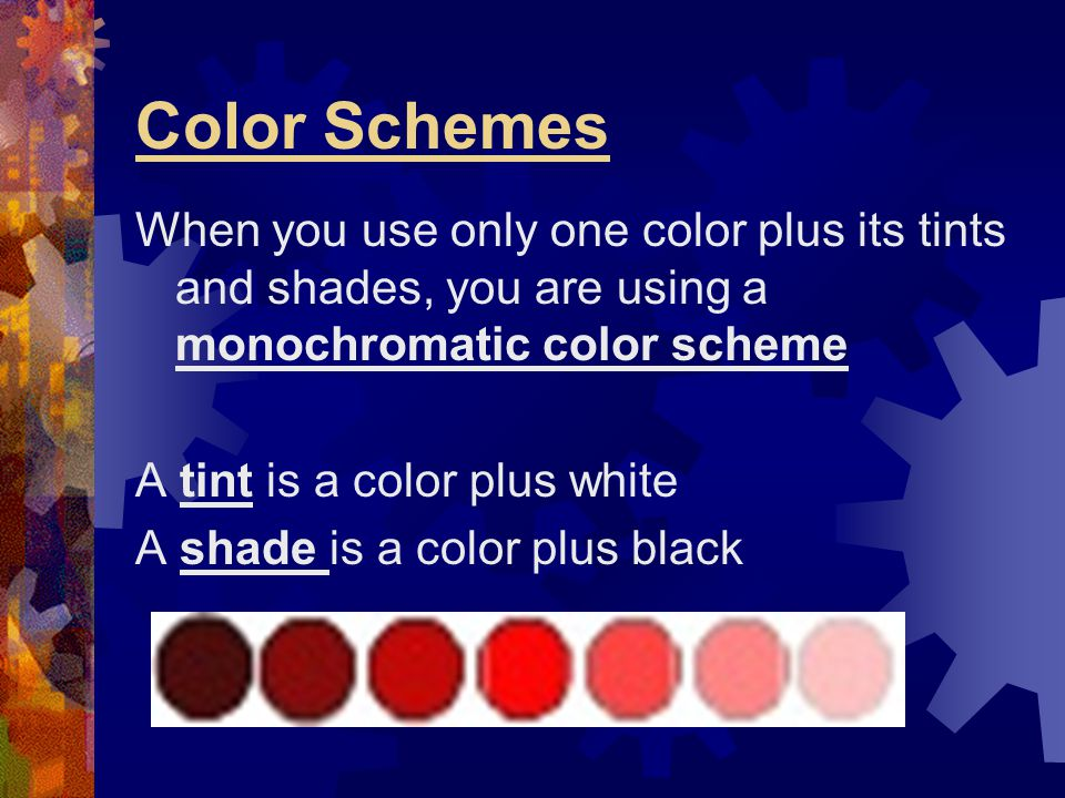 Color Schemes When you use only one color plus its tints and shades, you are using a monochromatic color scheme.