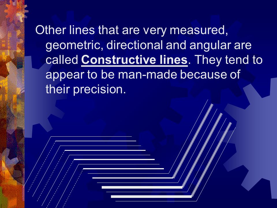 Other lines that are very measured, geometric, directional and angular are called Constructive lines.