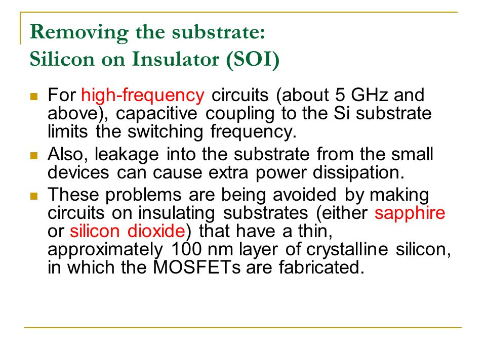 Removing the substrate: Silicon on Insulator (SOI)